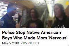 Cops Question Native American Boys Who Made Mom 'Nervous'