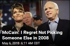 McCain: I Regret Not Picking Someone Else in 2008