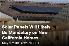 California Moves to Make Solar Panels Mandatory on New Homes