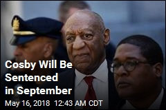 Cosby Will Be Sentenced in September