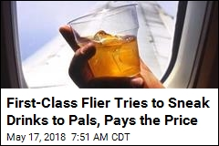 First-Class Flier Tries to Sneak Drinks to Pals, Pays the Price