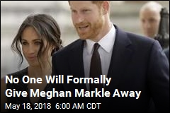 No One Will Formally Give Meghan Markle Away