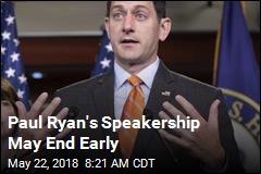 Paul Ryan's Speakership May End Early