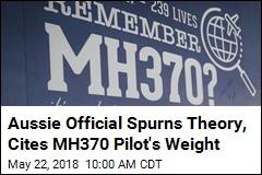 Aussie Official Spurns Theory, Cites MH370 Pilot's Weight
