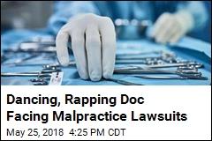 Dancing, Rapping Doc Facing Malpractice Lawsuits