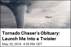 Tornado Chaser's Obituary: Launch Me Into a Twister
