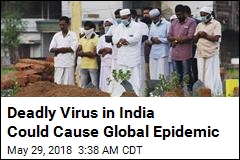 Deadly Virus in India Could Cause Global Epidemic