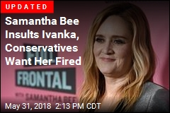 Samantha Bee Insults Ivanka, Conservatives Want Her Fired