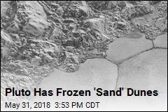 Pluto Has Frozen 'Sand' Dunes