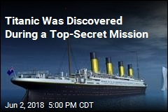 Titanic Was Discovered During a Top-Secret Mission