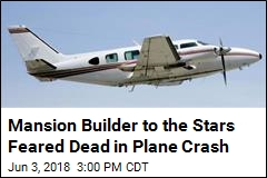 Mansion Builder to the Stars Feared Dead in Plane Crash