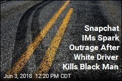 White Driver Kills Black Man. Snapchat IMs Say He Hit 'Some N---ger'