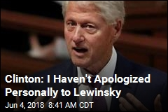Clinton: I Haven't Apologized Personally to Lewinsky
