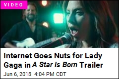 Internet Goes Nuts for Lady Gaga in A Star Is Born Trailer