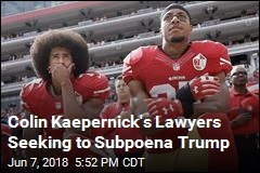 Colin Kaepernick's Lawyers Seeking to Subpoena Trump