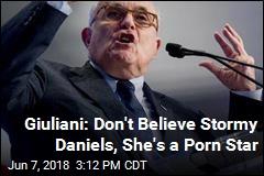 Giuliani: Don't Believe Stormy Daniels, She's a Porn Star