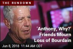 Shocked Friends Mourn 'Huge Loss' of Bourdain