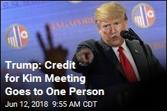 Trump: Credit for Kim Meeting Goes to One Person