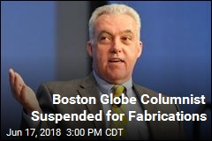 Boston Globe Columnist Suspended for Fabrications