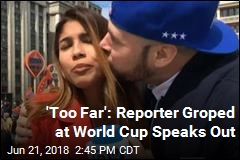 'Too Far': Reporter Groped at World Cup Speaks Out