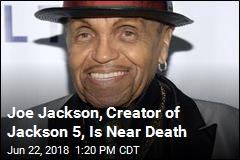 Jackson Family Patriarch Is Near Death