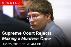 Supreme Court Rejects Making a Murderer Case