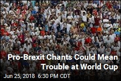 Pro-Brexit Chants Could Mean Trouble at World Cup