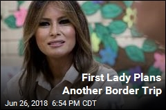 First Lady Plans Another Border Trip