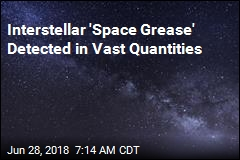Interstellar 'Space Grease' Detected in Vast Quantities