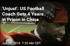 'Unjust': US Football Coach Gets 4 Years in Prison in China
