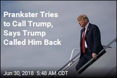 Prankster Tries to Call Trump, Says Trump Called Him Back