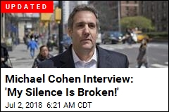 Michael Cohen Says His 'Silence Is Broken'