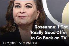 Roseanne: I Got 'Really Good Offer to Go Back on TV'