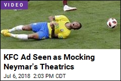 KFC Ad Seen as Mocking Neymar's Theatrics