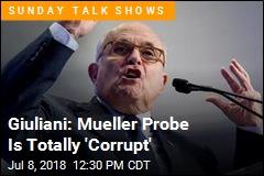 Giuliani: Mueller Probe Is Totally 'Corrupt'