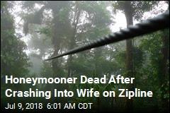 Honeymooner Dead After Crashing Into Wife on Zipline