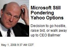 Microsoft Still Pondering Yahoo Options