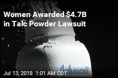 $4.7B Awarded in Groundbreaking Talc Powder Lawsuit