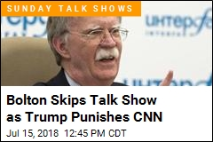 Bolton Skips Talk Show as Trump Punishes CNN