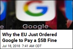 Why the EU Just Ordered Google to Pay a $5B Fine