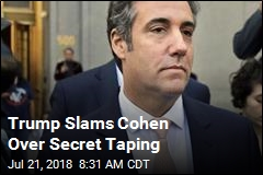 Trump Slams Cohen Over Secret Taping