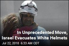 Israel Evacuates White Helmets