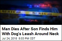 Man Dies After Son Finds Him With Dog's Leash Around Neck
