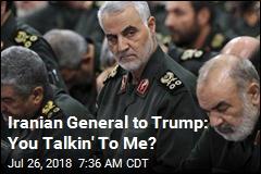 Iranian General to Trump: You Talkin' To Me?
