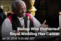 Bishop Who Enchanted Royal Wedding Has Cancer