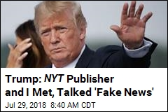 Trump: NYT Publisher and I Met, Talked 'Fake News'