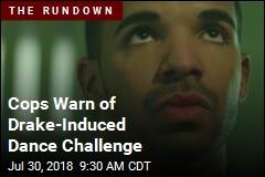 Cops Warn of Drake-Induced Dance Challenge