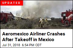 Aeromexico Airliner Crashes After Takeoff in Mexico