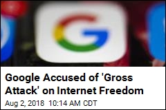 Google Accused of 'Gross Attack' on Internet Freedom