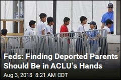 Feds: Finding Deported Parents Should Be Someone Else's Job